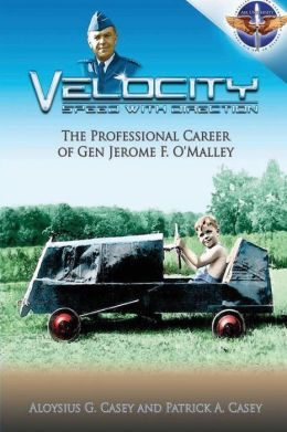 Velocity Speed with Direction - the Professional Career of Gen. Jerome F. O'Malley