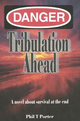 Danger: Tribulation Ahead: A Novel about Survival at the End.