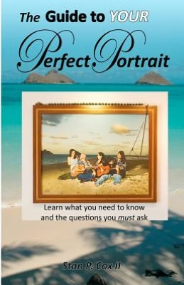 The Guide To YOUR Perfect Portrait: Learn what you need to know and the questions you must ask
