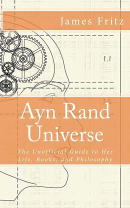 Ayn Rand Universe: The Unofficial Guide to Her Life, Books, and Philosophy