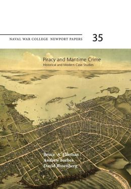Piracy and Maritime Crime: Historical and Modern Case Studies: Naval War College Newport Papers 35