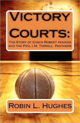 Victory Courts: The Story of Coach Robert Hughes and the Pvil I.M. Terrell Panthers