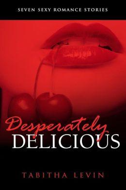 Desperately Delicious: Seven Sexy Romance Collection