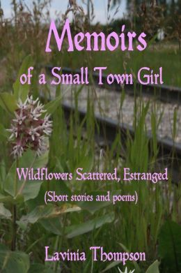 Wildflowers Scattered, Estranged: Memoirs of a Small Town Girl