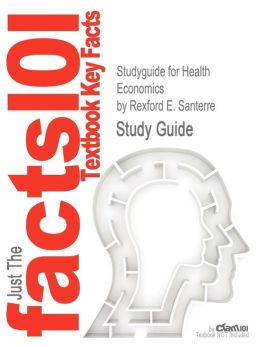 Studyguide for Health Economics by Santerre, Rexford E., ISBN 9781111822729