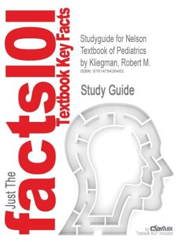 Studyguide for Nelson Textbook of Pediatrics by Kliegman, Robert M., ISBN 9781416024507