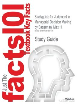 Studyguide for Judgment in Managerial Decision Making by Bazerman, Max H., ISBN 9781118065709