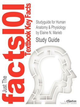 Studyguide for Human Anatomy & Physiology by Marieb, Elaine N., ISBN 9780321743268