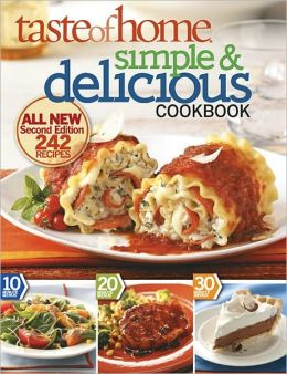 Taste of Home: Simple and Delicious, Second Edition: All-New, 242 Recipes and Tips