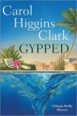 Book Cover Image. Title: Gypped, Author: Carol Higgins Clark