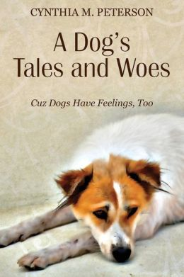 A Dog's Tales and Woes: Cuz Dogs Have Feelings, Too