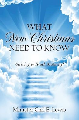 What New Christians Need To Know: Striving to Reach Maturity!