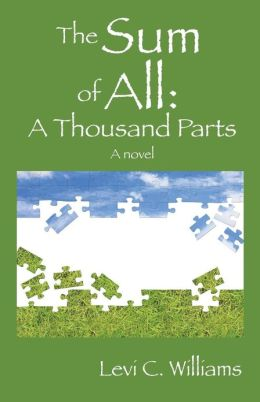 The Sum of All: A Thousand Parts - A Novel
