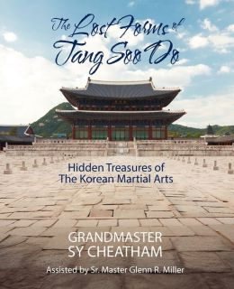 The Lost Forms of Tang Soo Do: Hidden Treasures of the Korean Martial Arts