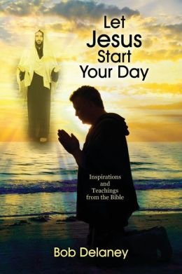 Let Jesus Start Your Day: Inspirations and Teachings from the Bible