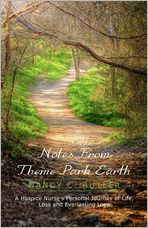 Notes from Theme Park Earth: A Hospice Nurse's Personal Journey of Life, Loss and Everlasting Love