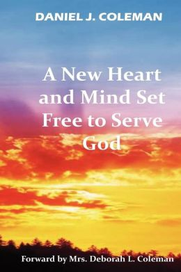 A New Heart And Mind Set Free To Serve God