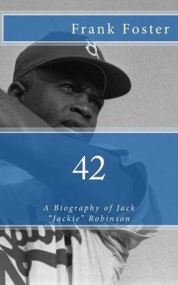 42: A Biography of Jack Jackie Robinson