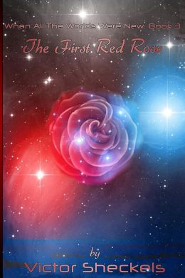 The First Red Rose: When All The Worlds Were New: Book 3