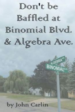 Don't be Baffled at Binomial Blvd. & Algebra Ave.