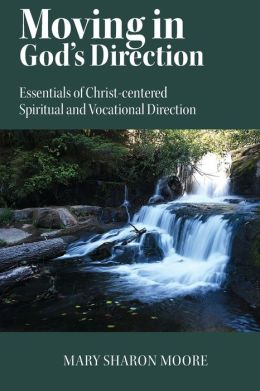 Moving in God's Direction: Essentials of Christ-Centered Spiritual and Vocational Direction