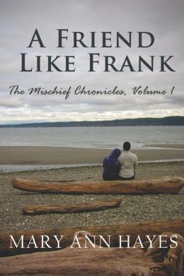 A Friend Like Frank: Mischief Chronicles, Volume 1