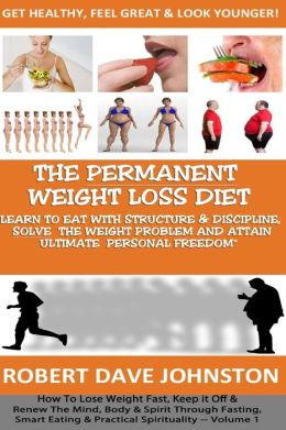 The Permanent Weight Loss' Diet: How to Lose Weight Fast, Keep It Off & Renew the Mind, Body & Spirit Through Fasting, Smart Eating & Practical Spirit
