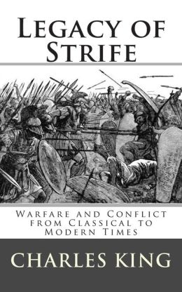 Legacy of Strife: Warfare and Conflict from Classical to Modern Times
