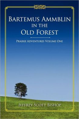 Bartemus Ammblin in the Old Forest: Prairie Adventures
