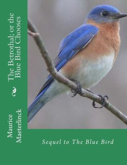 The Betrothal; or the Blue Bird Chooses: Sequel to the Blue Bird