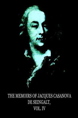 The Memoirs of Jacques Casanova de Seingalt, Vol. IV
