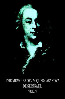 The Memoirs of Jacques Casanova de Seingalt, Vol. V