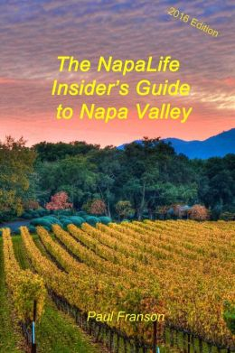 The NapaLife Insider's Guide to Napa Valley: A Travel Guide for the Connected Age