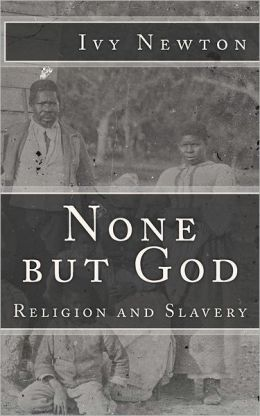 None But God: Religion and Slavery: Religion and Slavery