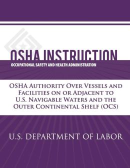 OSHA Instruction: OSHA Authority Over Vessels and Facilities on or Adjacent to U.S. Navigable Waters and the Outer Continental Shelf (OCS)