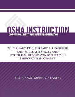 OSHA Instruction: 29 CFR Part 1915, Subpart B, Confined and Enclosed Spaces and Other Dangerous Atmospheres in Shipyard Employment