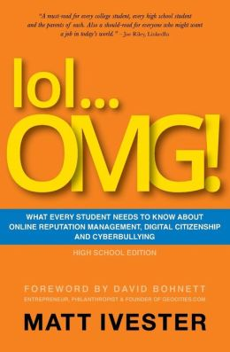 Lol... OMG!: What Every Student Needs to Know about Online Reputation Management, Digital Citizenship, and Cyberbullying (High School Edition)