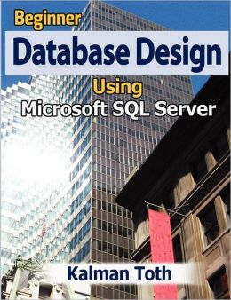Beginner Database Design Using Microsoft SQL Server