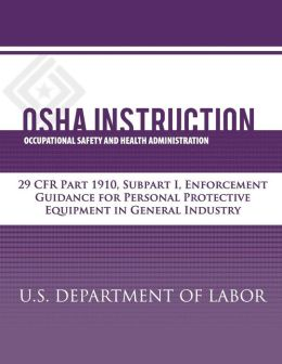 OSHA Instruction: 29 CFR Part 1910, Subpart I, Enforcement Guidance for Personal Protective Equipment in General Industry