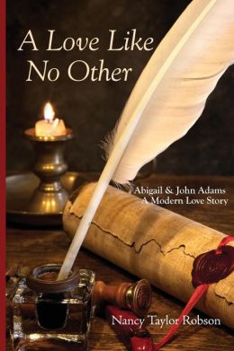 A Love Like No Other: Abigail and John Adams, a Modern Love Story