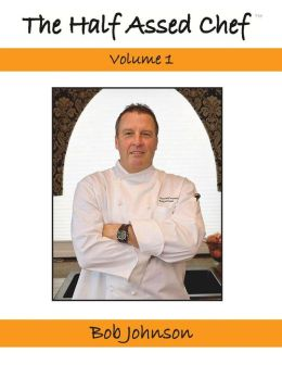 The Half Assed Chef Volume 1