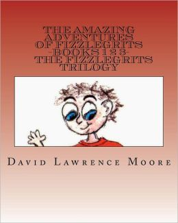 The Amazing Adventures of Fizzlegrits Books 1 2 3 the Fizzlegrits Trilogy