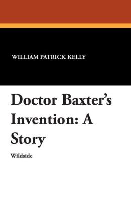 Doctor Baxter's Invention: A Story