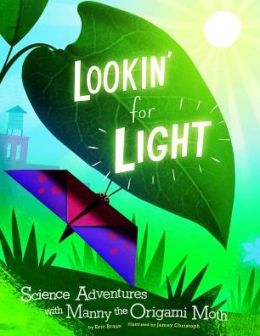 Lookin' for Light: Science Adventures with Manny the Origami Moth