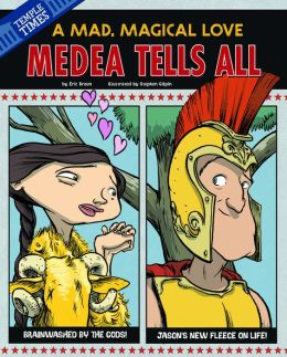 Medea Tells All: A Mad, Magical Love