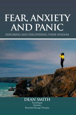 Fear, Anxiety and Panic: Exploring and Discovering Their Wisdom