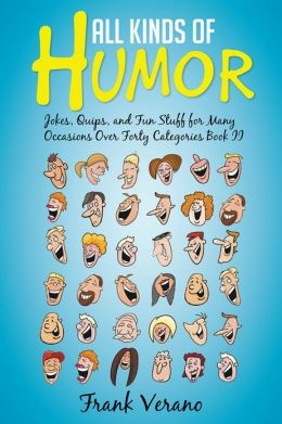 All Kinds of Humor: Jokes, Quips, and Fun Stuff for Many Occasions Over Forty Categories Book II