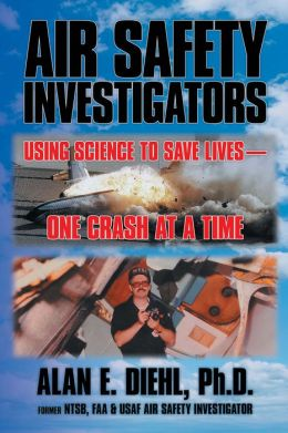 Air Safety Investigators: Using Science to Save Lives - One Crash at a Time