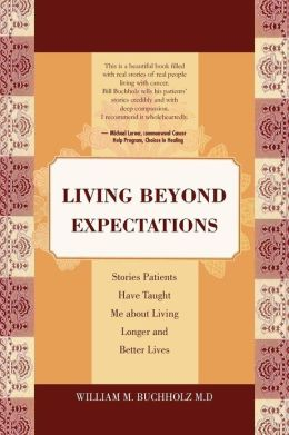 Living Beyond Expectations: Stories Patients Have Taught Me about Living Longer and Better Lives