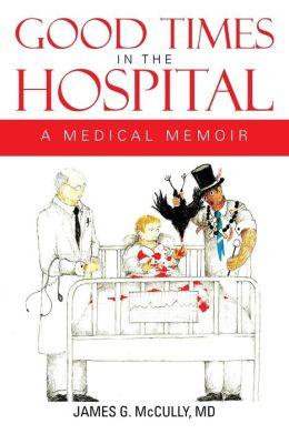 Good Times in the Hospital: A Medical Memoir